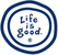 Life is good - Free Shipping (No Minimum)